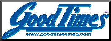 Click Here to go to Good Times Magazine site